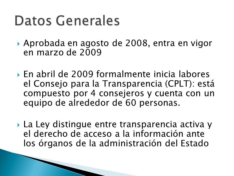 Aprobada en agosto de 2008, entra en vigor en marzo de 2009 En abril de 2009 formalmente inicia labores el Consejo para la Transparencia (CPLT): está compuesto por 4 consejeros y cuenta con un equipo de alrededor de 60 personas.