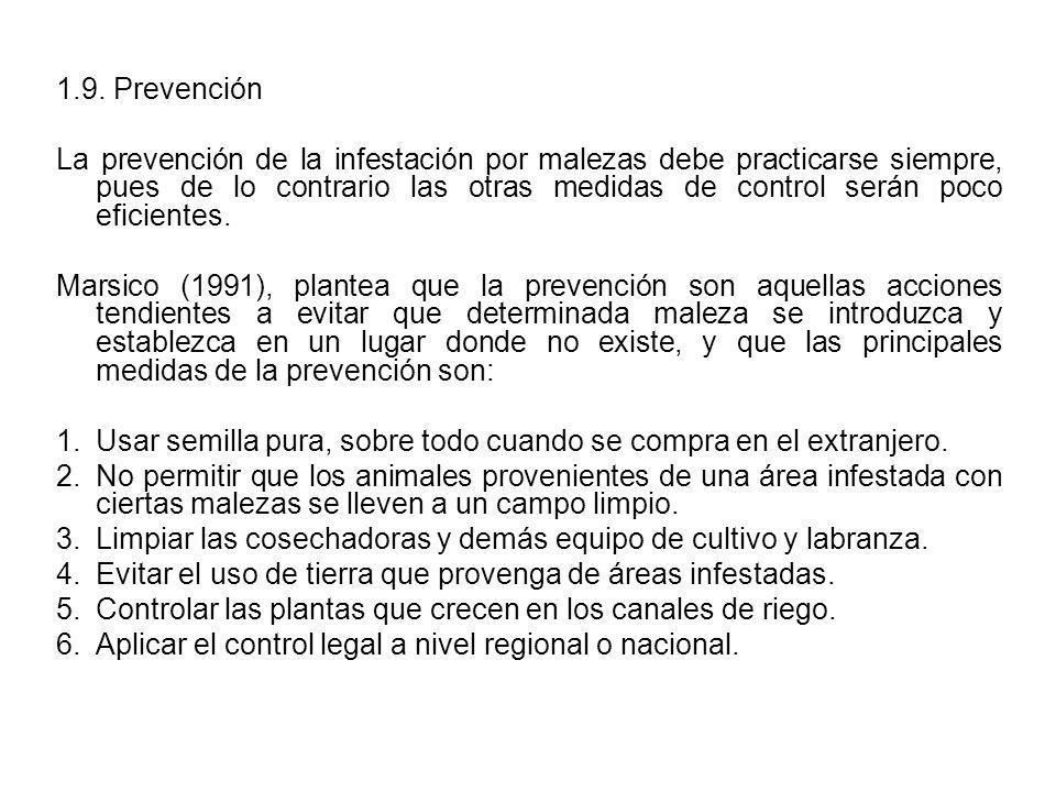 1.9. Prevención La prevención de la infestación por malezas debe practicarse siempre, pues de lo contrario las otras medidas de control serán poco efi