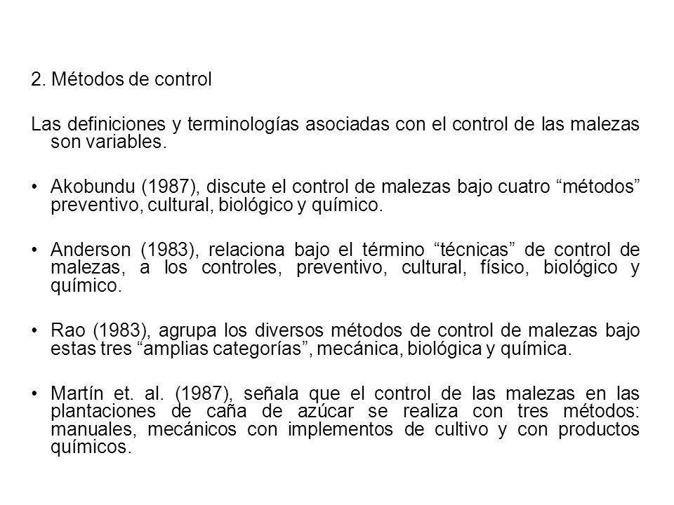 2. Métodos de control Las definiciones y terminologías asociadas con el control de las malezas son variables. Akobundu (1987), discute el control de m