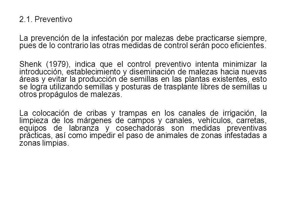 2.1. Preventivo La prevención de la infestación por malezas debe practicarse siempre, pues de lo contrario las otras medidas de control serán poco efi