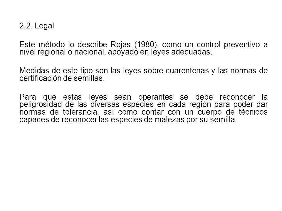 2.2. Legal Este método lo describe Rojas (1980), como un control preventivo a nivel regional o nacional, apoyado en leyes adecuadas. Medidas de este t