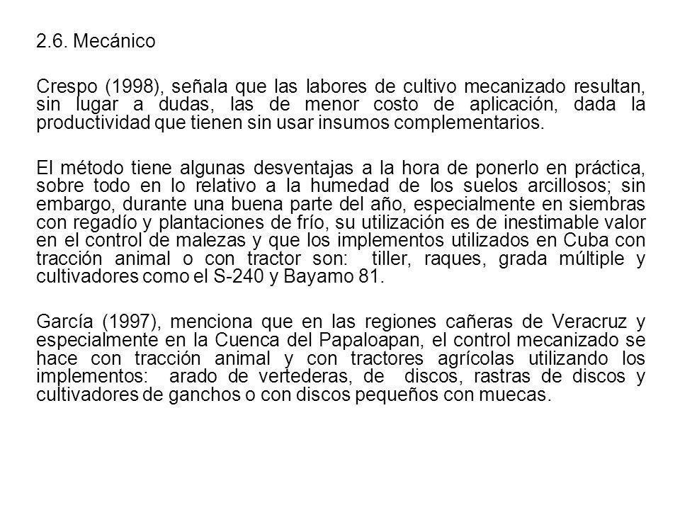 2.6. Mecánico Crespo (1998), señala que las labores de cultivo mecanizado resultan, sin lugar a dudas, las de menor costo de aplicación, dada la produ