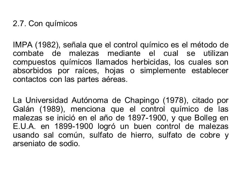 2.7. Con químicos IMPA (1982), señala que el control químico es el método de combate de malezas mediante el cual se utilizan compuestos químicos llama