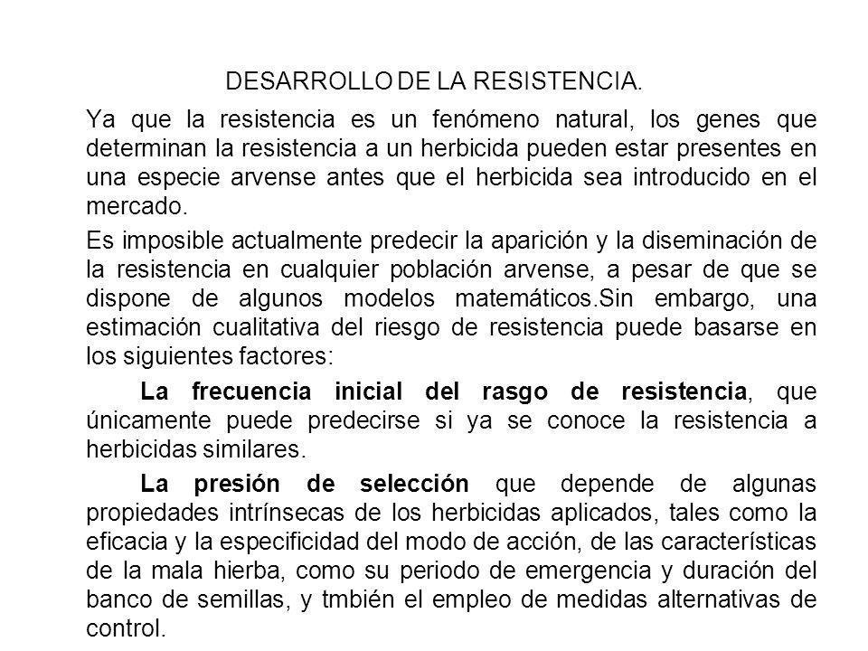 DESARROLLO DE LA RESISTENCIA. Ya que la resistencia es un fenómeno natural, los genes que determinan la resistencia a un herbicida pueden estar presen