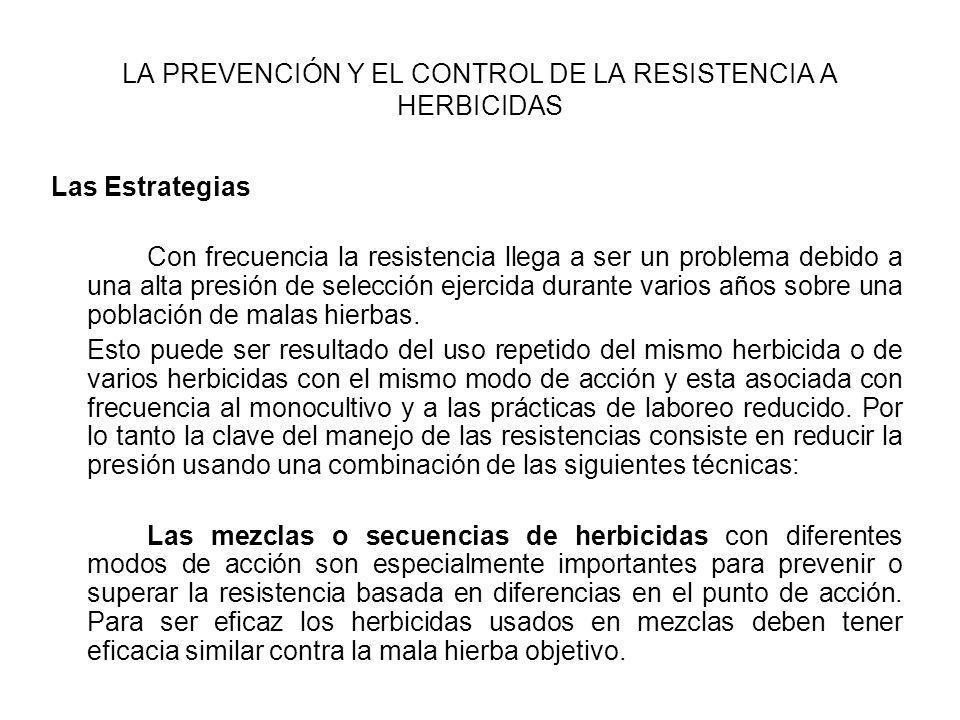 LA PREVENCIÓN Y EL CONTROL DE LA RESISTENCIA A HERBICIDAS Las Estrategias Con frecuencia la resistencia llega a ser un problema debido a una alta pres