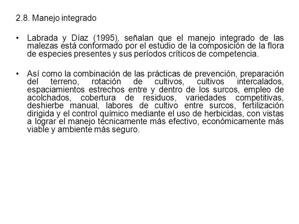 2.8. Manejo integrado Labrada y Díaz (1995), señalan que el manejo integrado de las malezas está conformado por el estudio de la composición de la flo