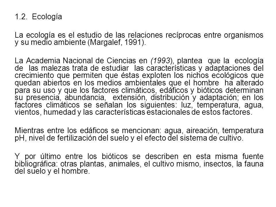 1.2. Ecología La ecología es el estudio de las relaciones recíprocas entre organismos y su medio ambiente (Margalef, 1991). La Academia Nacional de Ci