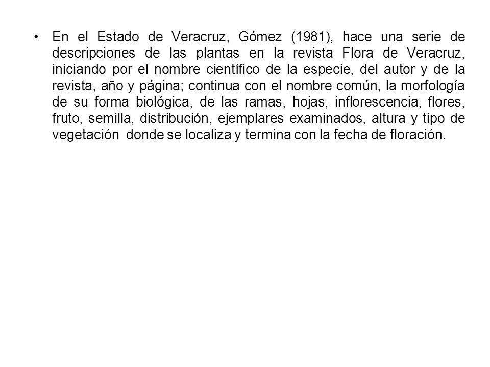 En el Estado de Veracruz, Gómez (1981), hace una serie de descripciones de las plantas en la revista Flora de Veracruz, iniciando por el nombre cientí