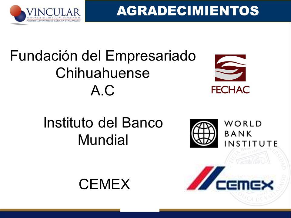 Fundación del Empresariado Chihuahuense A.C AGRADECIMIENTOS Instituto del Banco Mundial CEMEX
