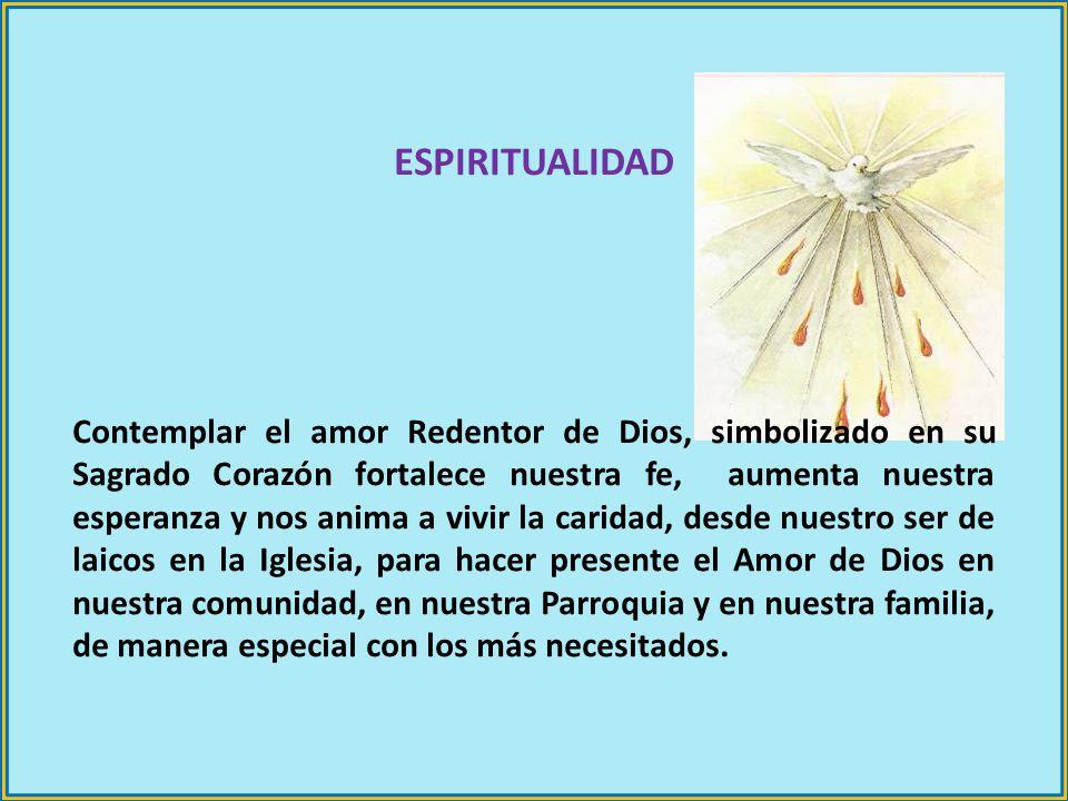 ESPIRITUALIDAD Contemplar el amor Redentor de Dios, simbolizado en su Sagrado Corazón fortalece nuestra fe, aumenta nuestra esperanza y nos anima a vi