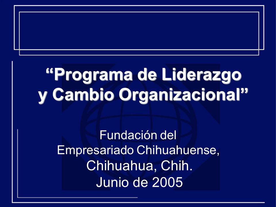 Programa de Liderazgo y Cambio Organizacional Fundación del Empresariado Chihuahuense, Chihuahua, Chih.