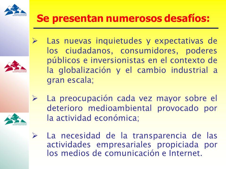 Se presentan numerosos desafíos: Las nuevas inquietudes y expectativas de los ciudadanos, consumidores, poderes públicos e inversionistas en el contex