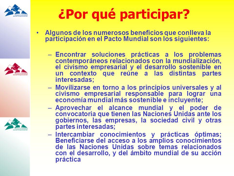 ¿Por qué participar? Algunos de los numerosos beneficios que conlleva la participación en el Pacto Mundial son los siguientes: –Encontrar soluciones p