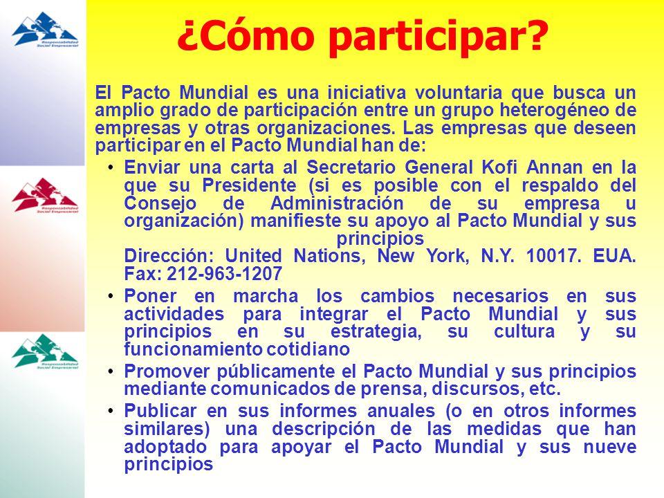 ¿Cómo participar? El Pacto Mundial es una iniciativa voluntaria que busca un amplio grado de participación entre un grupo heterogéneo de empresas y ot