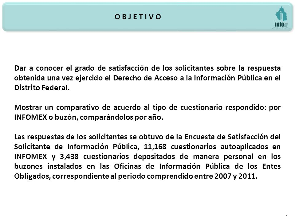 2 Dar a conocer el grado de satisfacción de los solicitantes sobre la respuesta obtenida una vez ejercido el Derecho de Acceso a la Información Pública en el Distrito Federal.