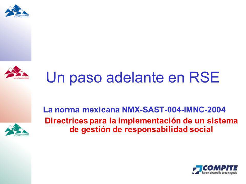 Un paso adelante en RSE La norma mexicana NMX-SAST-004-IMNC-2004 Directrices para la implementación de un sistema de gestión de responsabilidad social