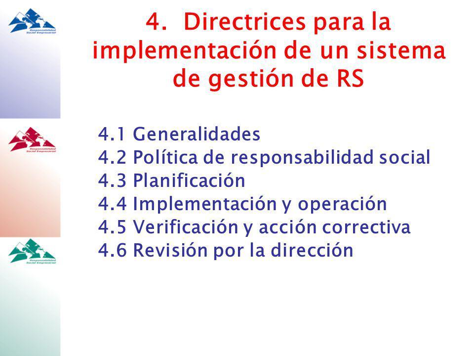 4.1 Generalidades 4.2 Política de responsabilidad social 4.3 Planificación 4.4 Implementación y operación 4.5 Verificación y acción correctiva 4.6 Revisión por la dirección 4.