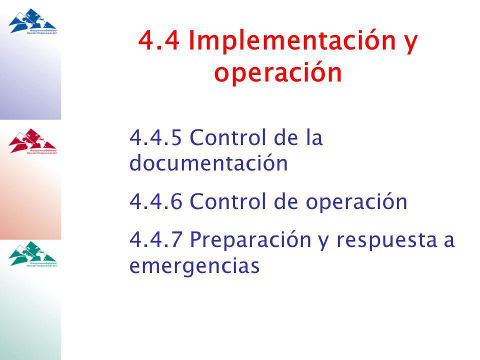 4.4 Implementación y operación 4.4.5 Control de la documentación 4.4.6 Control de operación 4.4.7 Preparación y respuesta a emergencias