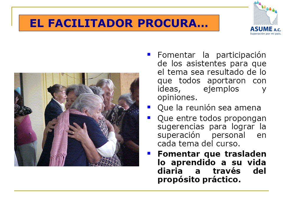 EL FACILITADOR PROCURA… Fomentar la participación de los asistentes para que el tema sea resultado de lo que todos aportaron con ideas, ejemplos y opi