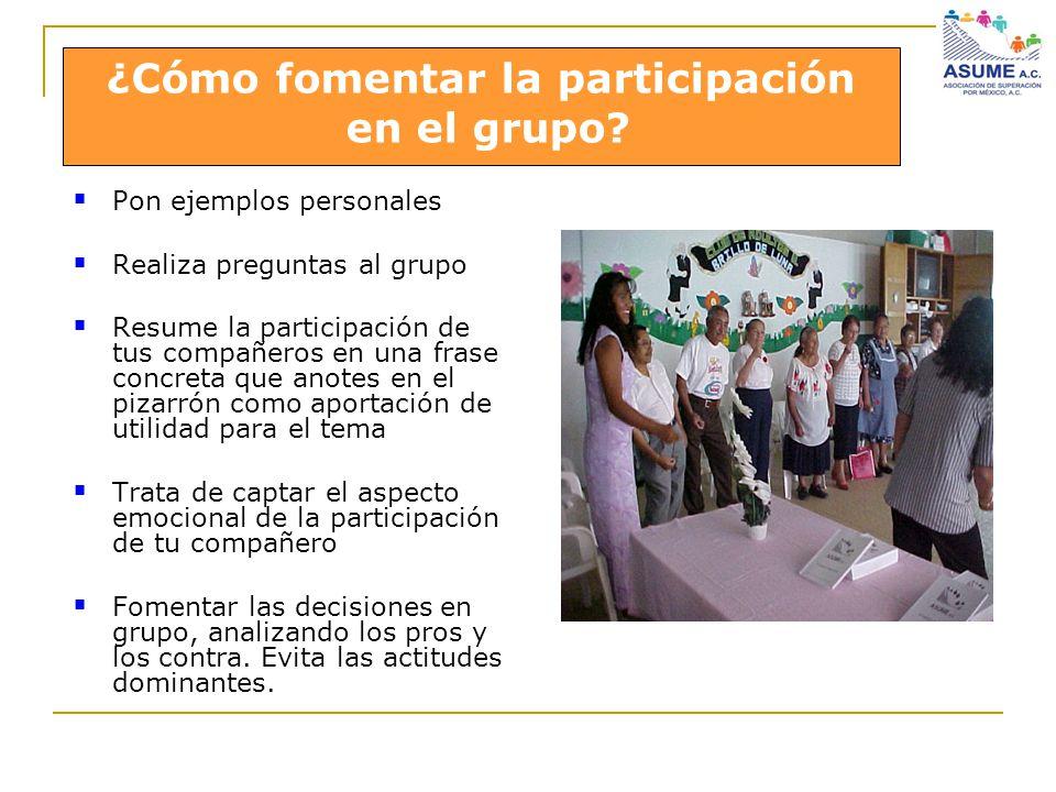 Pon ejemplos personales Realiza preguntas al grupo Resume la participación de tus compañeros en una frase concreta que anotes en el pizarrón como apor