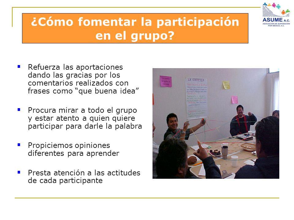 ¿Cómo fomentar la participación en el grupo? en el grupo? Refuerza las aportaciones dando las gracias por los comentarios realizados con frases como q