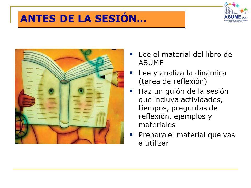 Lee el material del libro de ASUME Lee y analiza la dinámica (tarea de reflexión) Haz un guión de la sesión que incluya actividades, tiempos, pregunta