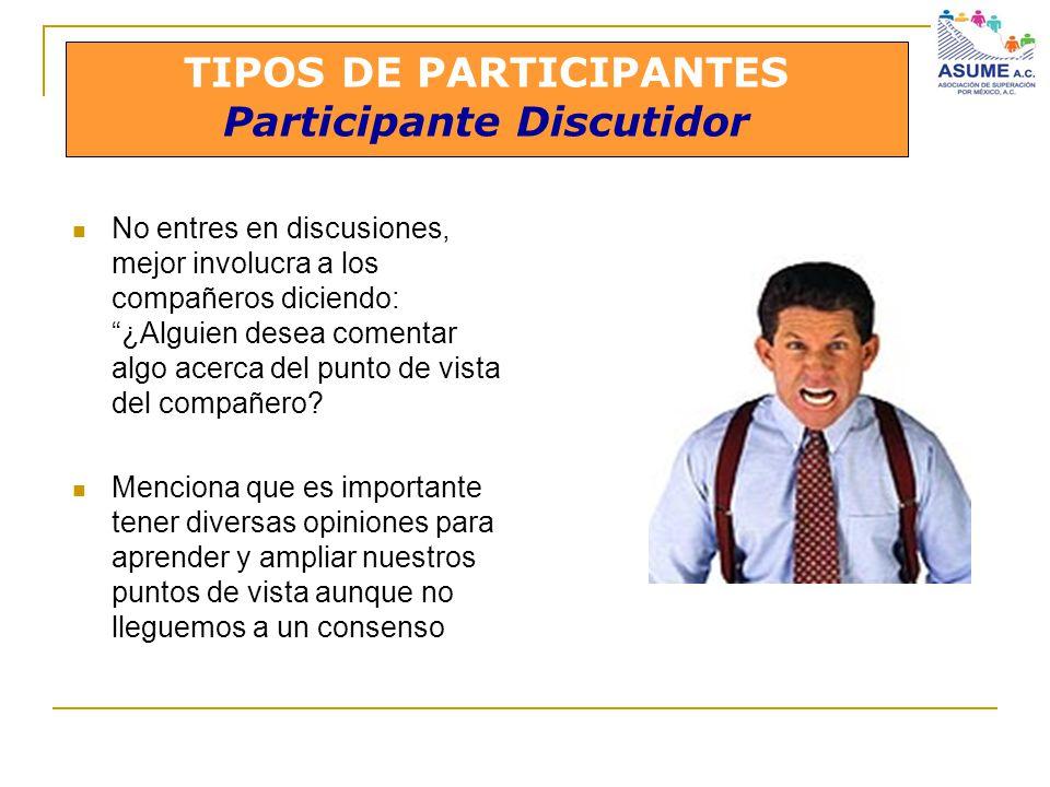 TIPOS DE PARTICIPANTES Participante Discutidor No entres en discusiones, mejor involucra a los compañeros diciendo: ¿Alguien desea comentar algo acerc