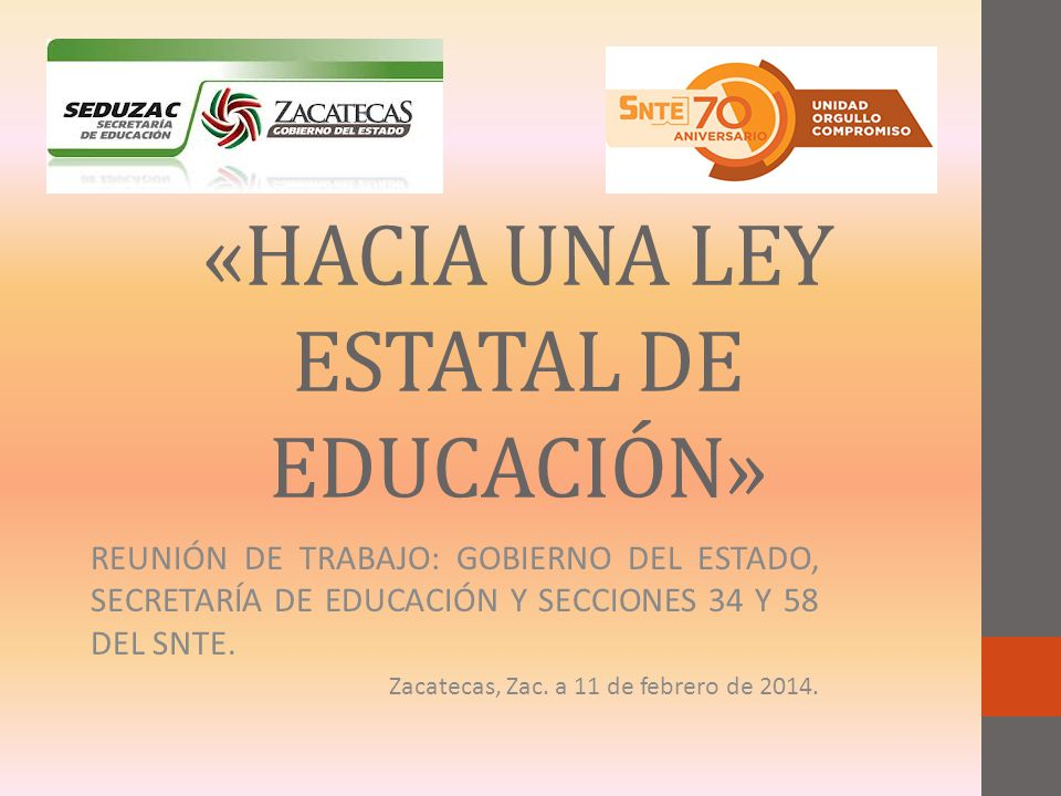 «HACIA UNA LEY ESTATAL DE EDUCACIÓN» REUNIÓN DE TRABAJO: GOBIERNO DEL ESTADO, SECRETARÍA DE EDUCACIÓN Y SECCIONES 34 Y 58 DEL SNTE. Zacatecas, Zac. a