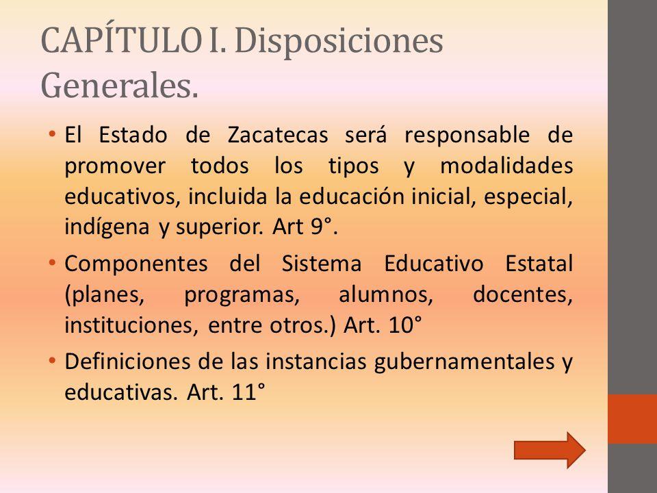CAPÍTULO I. Disposiciones Generales. El Estado de Zacatecas será responsable de promover todos los tipos y modalidades educativos, incluida la educaci