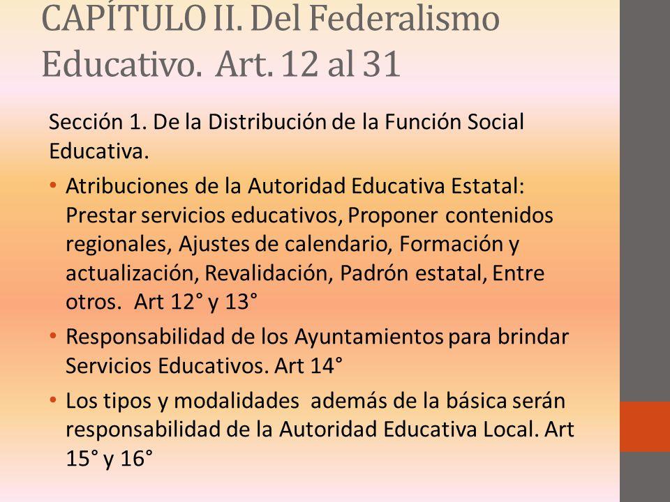 CAPÍTULO II. Del Federalismo Educativo. Art. 12 al 31 Sección 1. De la Distribución de la Función Social Educativa. Atribuciones de la Autoridad Educa