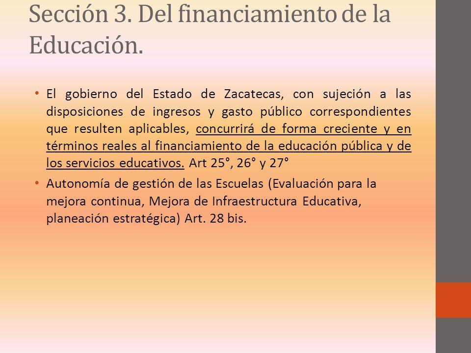 Sección 3. Del financiamiento de la Educación. El gobierno del Estado de Zacatecas, con sujeción a las disposiciones de ingresos y gasto público corre