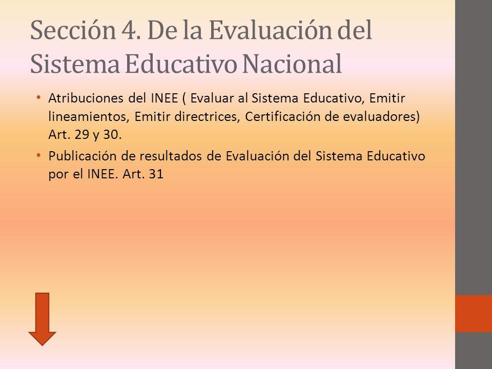 Sección 4. De la Evaluación del Sistema Educativo Nacional Atribuciones del INEE ( Evaluar al Sistema Educativo, Emitir lineamientos, Emitir directric