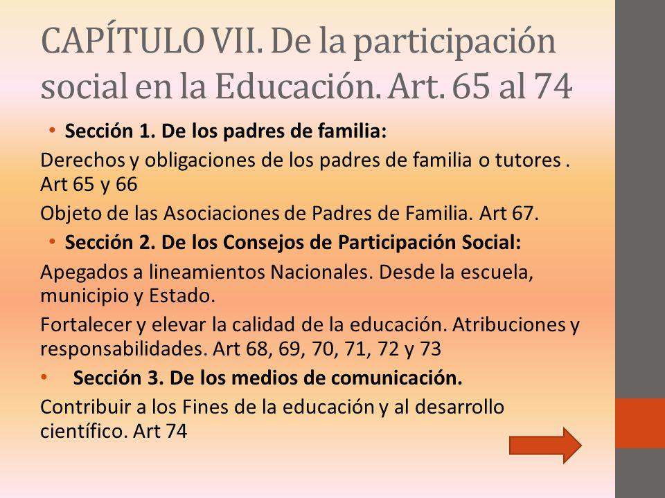 CAPÍTULO VII. De la participación social en la Educación. Art. 65 al 74 Sección 1. De los padres de familia: Derechos y obligaciones de los padres de