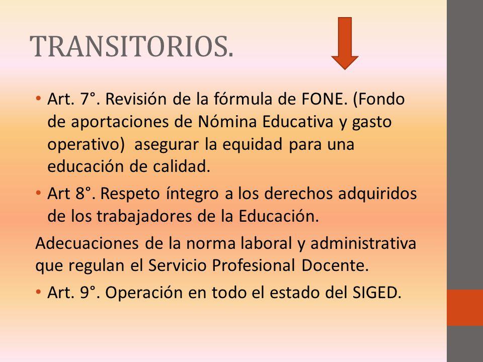TRANSITORIOS. Art. 7°. Revisión de la fórmula de FONE. (Fondo de aportaciones de Nómina Educativa y gasto operativo) asegurar la equidad para una educ
