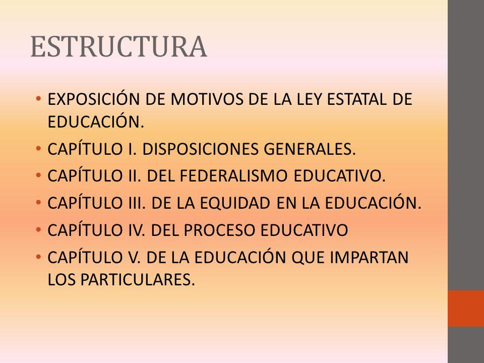ESTRUCTURA EXPOSICIÓN DE MOTIVOS DE LA LEY ESTATAL DE EDUCACIÓN.
