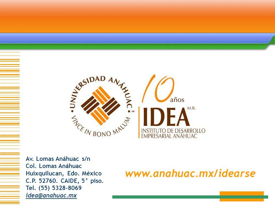 Av. Lomas Anáhuac s/n Col. Lomas Anáhuac Huixquilucan, Edo. México C.P. 52760. CAIDE, 5° piso. Tel. (55) 5328-8069 idea@anahuac.mx www.anahuac.mx/idea