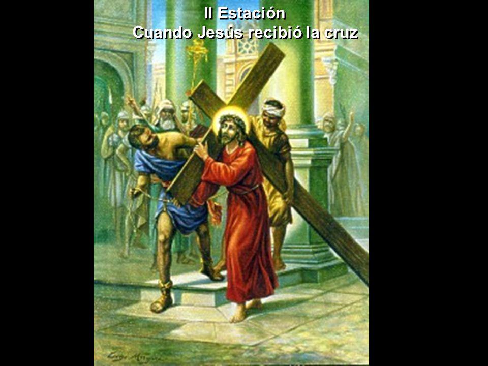 II Estación Cuando Jesús recibió la cruz II Estación Cuando Jesús recibió la cruz