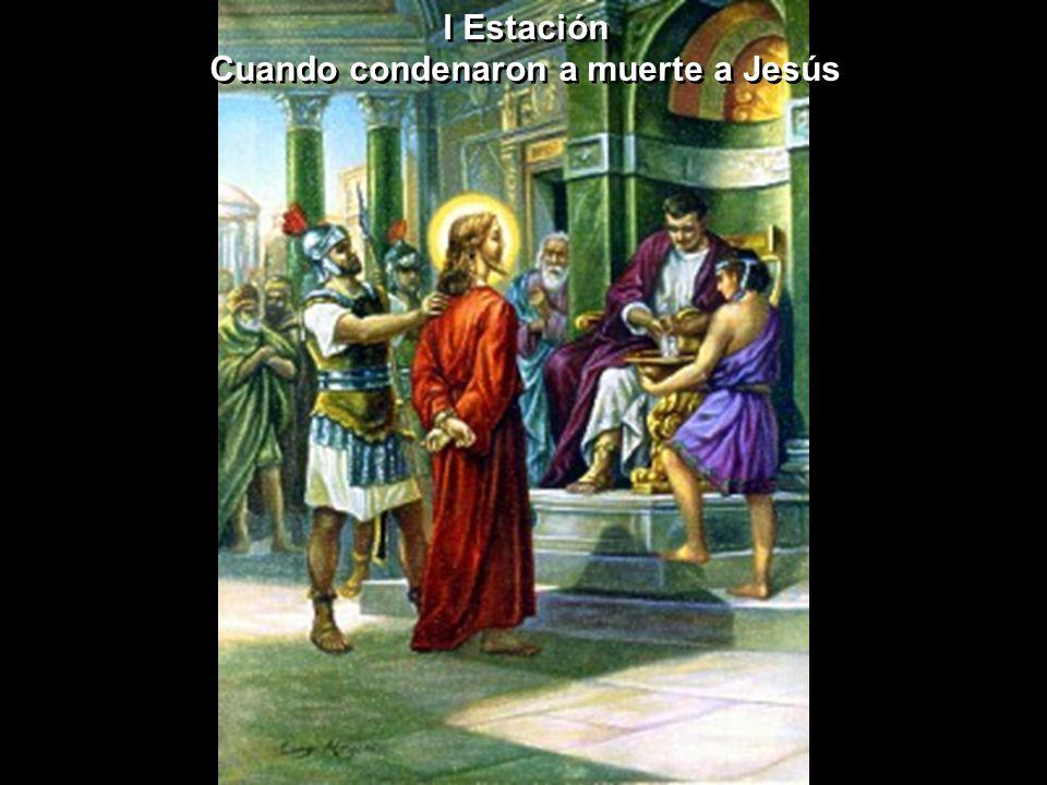 I Estación Cuando condenaron a muerte a Jesús I Estación Cuando condenaron a muerte a Jesús