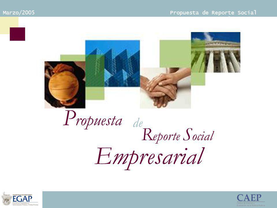 Marzo/2005 Propuesta de Reporte Social Empresarial P ropuesta Empresarial R eporte S ocial de