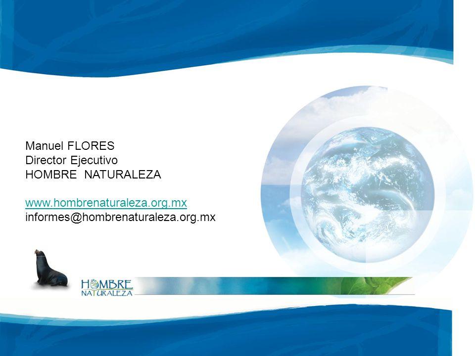 Manuel FLORES Director Ejecutivo HOMBRE NATURALEZA www.hombrenaturaleza.org.mx informes@hombrenaturaleza.org.mx