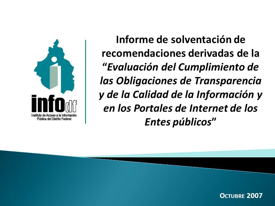 Informe de solventación de recomendaciones derivadas de laEvaluación del Cumplimiento de las Obligaciones de Transparencia y de la Calidad de la Información y en los Portales de Internet de los Entes públicos O CTUBRE 2007