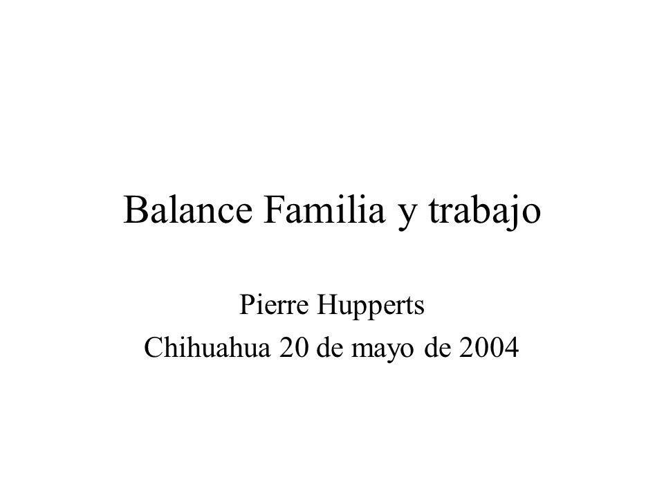 Balance Familia y trabajo Pierre Hupperts Chihuahua 20 de mayo de 2004