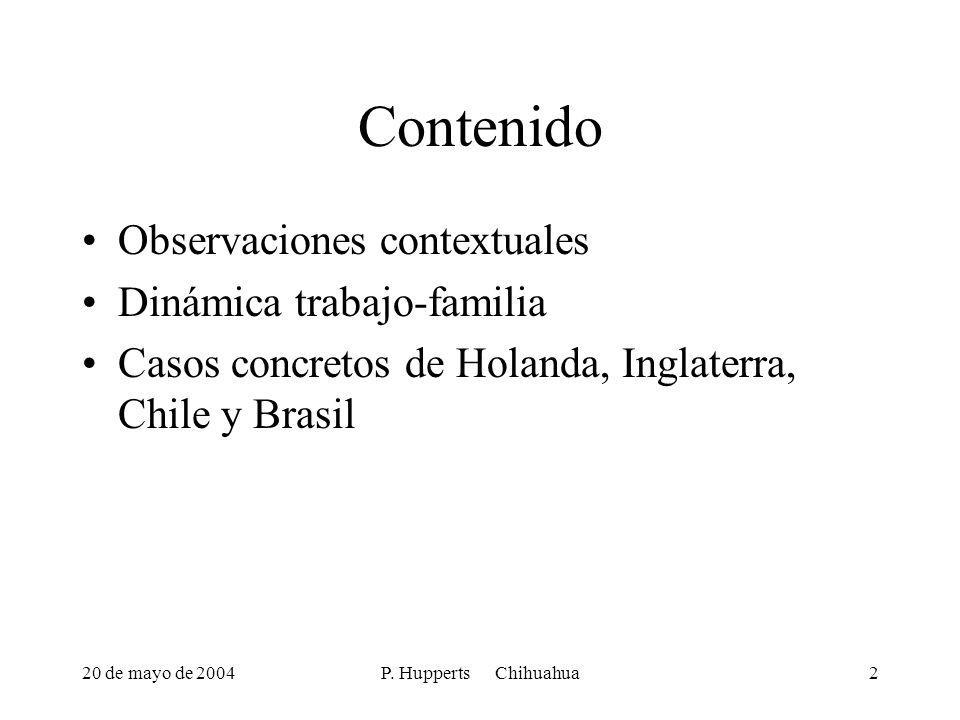 20 de mayo de 2004P. Hupperts Chihuahua2 Contenido Observaciones contextuales Dinámica trabajo-familia Casos concretos de Holanda, Inglaterra, Chile y