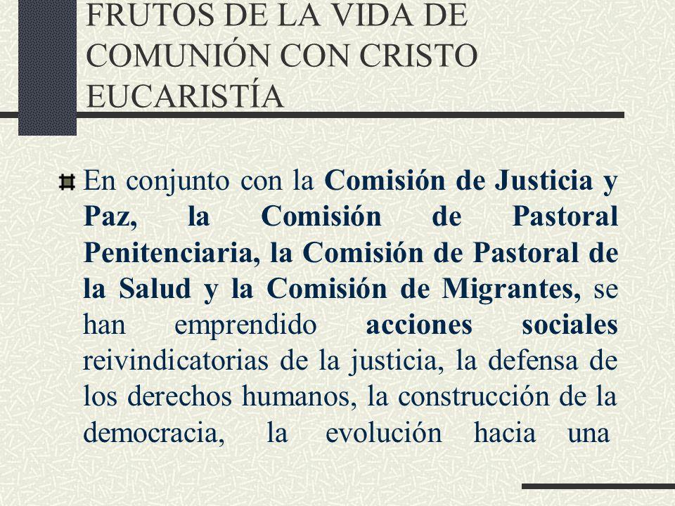 FRUTOS DE LA VIDA DE COMUNIÓN CON CRISTO EUCARISTÍA En conjunto con la Comisión de Justicia y Paz, la Comisión de Pastoral Penitenciaria, la Comisión