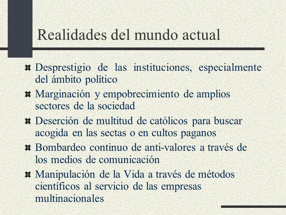 Realidades del mundo actual Desprestigio de las instituciones, especialmente del ámbito político Marginación y empobrecimiento de amplios sectores de