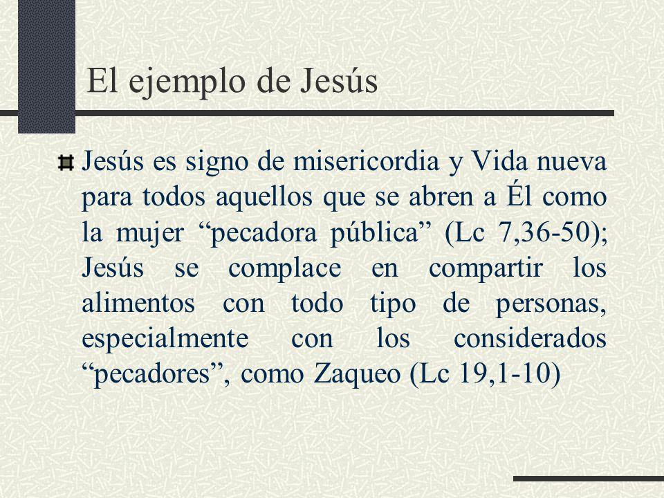 El ejemplo de Jesús Jesús es signo de misericordia y Vida nueva para todos aquellos que se abren a Él como la mujer pecadora pública (Lc 7,36-50); Jes
