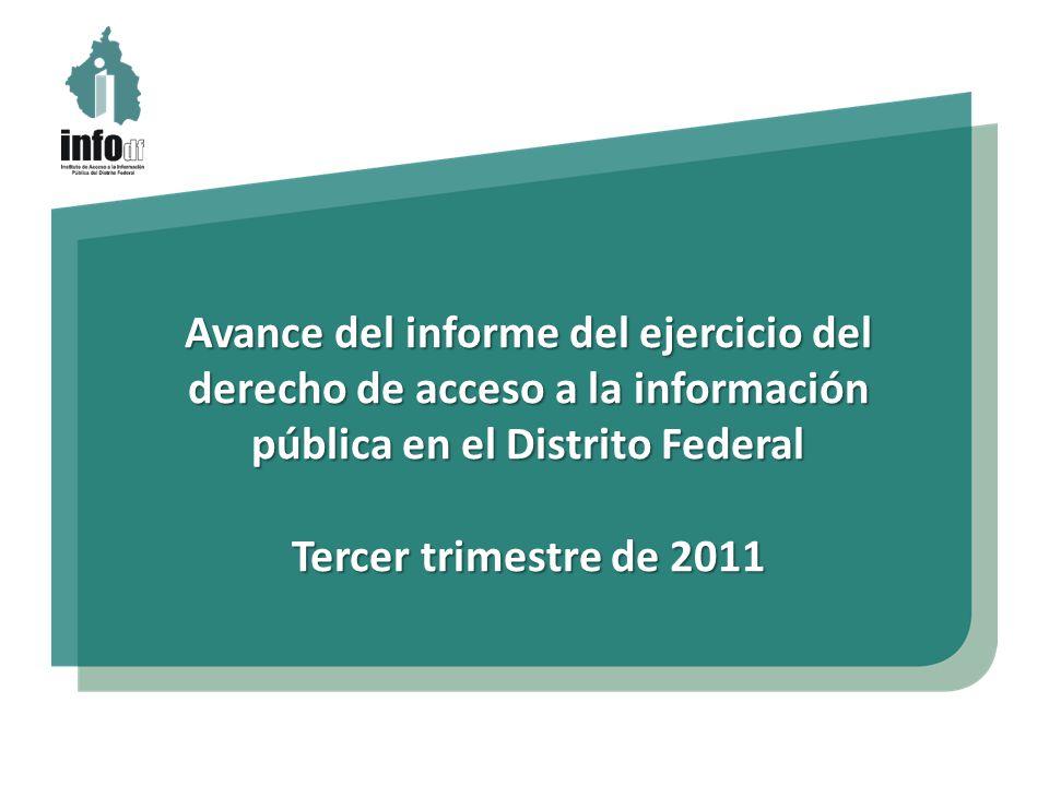 Avance del informe del ejercicio del derecho de acceso a la información pública en el Distrito Federal Tercer trimestre de 2011