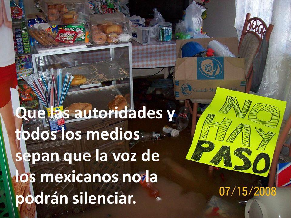 Que las autoridades y todos los medios sepan que la voz de los mexicanos no la podrán silenciar.