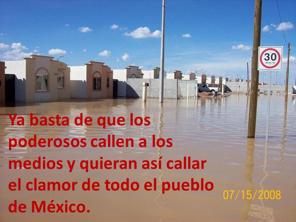 Ya basta de que los poderosos callen a los medios y quieran así callar el clamor de todo el pueblo de México.