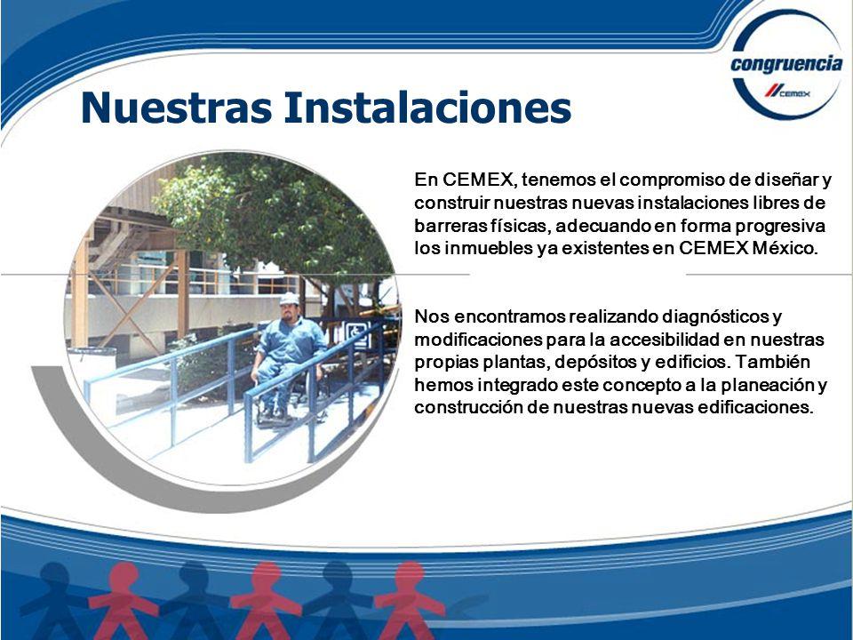 En CEMEX, tenemos el compromiso de diseñar y construir nuestras nuevas instalaciones libres de barreras físicas, adecuando en forma progresiva los inmuebles ya existentes en CEMEX México.